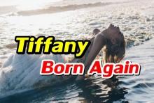 """ทิฟฟานี่ ปล่อย MVใหม่ """"Born Again""""!!(คลิป)"""