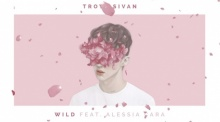 มาแล้ว Troye Sivan - WILD ft. Alessia Cara