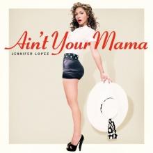 เพลงใหม่ขุ่นแม่ Jennifer Lopez - Aint Your Mama